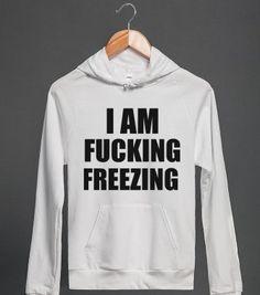 I AM FUCKING FREEZING yep- fall> winter