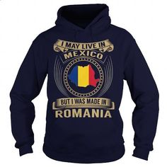I May Live In Mexico But I Was Made In Romania - #design shirts #best t shirts. ORDER NOW => https://www.sunfrog.com/States/I-May-Live-In-Mexico-But-I-Was-Made-In-Romania-94396412-Navy-Blue-Hoodie.html?60505