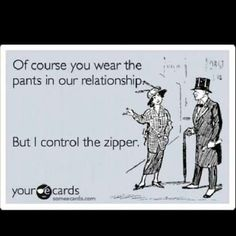 Yeah. I'm gonna have to agree with this one: I do control the zipper, lol.