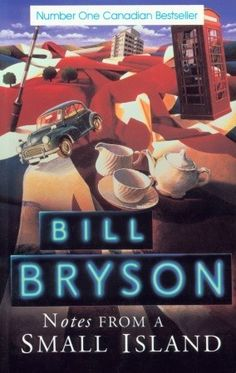 """Bill Bryson """"Notes from a Small Island"""" ~ my first Bill Bryson book ever, one of many, I love this guy!"""