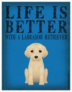 Life is Better with a Labrador Retriever Art by DogsIncorporated, $29.00