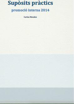 Us poso aquí un llibret que he editat amb supòsits pràctics per a les promocions internes 2014-2015