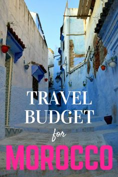 Travel budget for Morocco, complete with real life example that includes category breakdowns for lodging, food, transportation, tours and more.