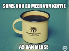 Sometimes I like coffee more than people. Afrikaanse Quotes, I Love Coffee, Coffee Cafe, True Words, Qoutes, Wisdom, Mugs, Sayings, Tableware