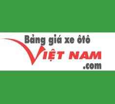 Bảng giá xe ô tô tại Việt Nam, Giá xe hơi được cập nhật liên tục. Thông tin đánh…