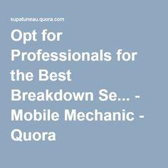 Opt for Professionals for the Best Breakdown Se... - Mobile Mechanic - Quora