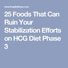 25 Foods That Can Ruin Your Stabilization Efforts on HCG Diet Phase 3 Hcg Maintenance Recipes, Phase 3 Hcg, Hcg Food List, Hcg Diet Rules, Hcg Diet Recipes, Hcg Meals, Clean Eating Diet, Healthy Eating, Foods To Avoid