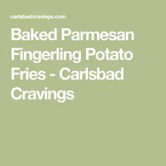 Baked Parmesan Fingerling Potato Fries - Carlsbad Cravings