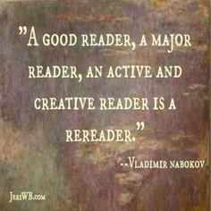 """A good reader, a major reader, an active and creative reader is a rereader."" Vladimir Nabokov #Quote #nabokov #reading"