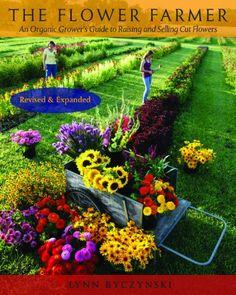 The Flower Farmer: An Organic Grower's Guide to Raising a...