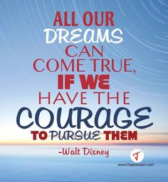 'All our dreams can come true, if we have the courage to pursue them' Walt Disney #Quotes-Disney