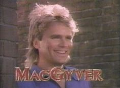 MacGyver!!! Loved this show!