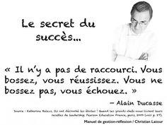 « Il n'y a pas de raccourci. Vous bossez, vous réussissez. Vous ne bossez pas, vous échouez. » — Alain Ducasse - La Revue HRI : HOTELS, RESTAURANTS et INSTITUTIONS