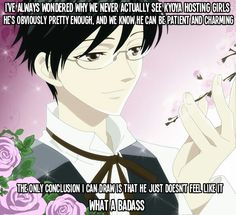 Kyoya Ootori - Ouran Host Club. I could also see him thinking he has more important things to do than entertain the girls who frequent the club. I think he would find their company extremely boring. Am I the only one who finds him 10x hotter because of this?