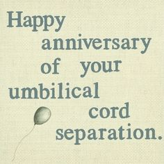 A toast...to your anniversary of umbilical cord separation