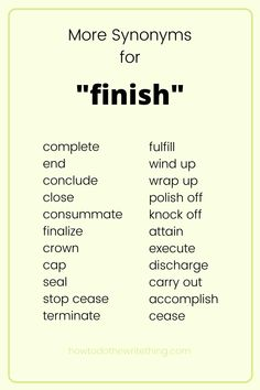 More synonyms for 'finish'. |   Looking for help with writing? Looking for writing tips? Looking for writing inspiration? Looking for more creative writing tips? Looking for writing advice? Looking for writing prompts? Looking for help with writing characters? Looking for aesthetic writing?  Look no further than How To Do The Write Thing .Com.  Find Inspiration for storytelling, writing, and more.  #writing #writingtips #writinginspiration #writingprompts #writingadvice Essay Writing Skills, English Writing Skills, Book Writing Tips, Writing Words, Writing Prompts, English Vocabulary Words, English Phrases, Learn English Words, Aesthetic Writing