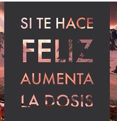 If it makes you happy, increase the dose. Me Quotes, Motivational Quotes, Inspirational Quotes, Frases Dela, Hata Yoga, Coaching, Quotes En Espanol, Mr Wonderful, More Than Words