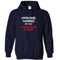CHILDCARE WORKER By Day Zombie Slayer By Night T Shirts, Hoodie Sweatshirts