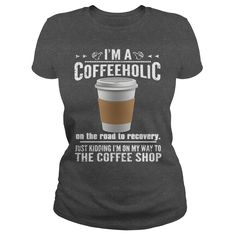 IM A COFFEEHOLIC ON THE ROAD TO RECOVERY JUST KIDDING IM ON MY WAY TO THE COFFEE…