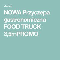 NOWA Przyczepa gastronomiczna FOOD TRUCK 3,5mPROMO Food Truck, Dinner, Mobile Food Cart