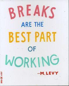 Breaks are the best part of working [lol so true!]