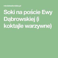 Soki na poście Ewy Dąbrowskiej (i koktajle warzywne) Fitness, Health