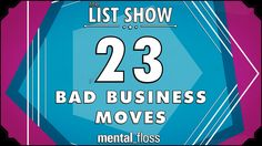 23 Bad Business Moves - mental_floss on YouTube - List Show (250)