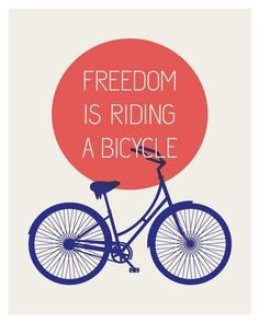 Freedom is riding a bicycle.