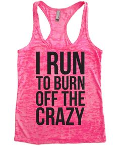 I Run To Burn Off The Crazy Burnout Tank by FunnyWorkoutShirts33