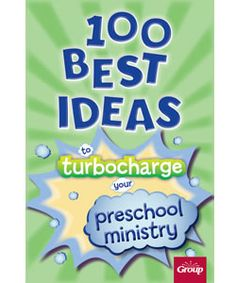100 Best Ideas for Preschool Ministry ~ RELEVANT CHILDRENS MINISTRY