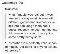 This is how magic SHOULD be... It's what I believe Tom Riddle originally wanted. Magic should never have restrictions. In the picture, conjuration, restoration, and necromancy are all equally okay to perform.
