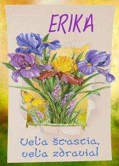 Erika Veľa šťastia, veľa zdravia! Erika, Birthday Wishes, Jar, Special Birthday Wishes, Birthday Greetings, Jars, Birthday Favors, Glass