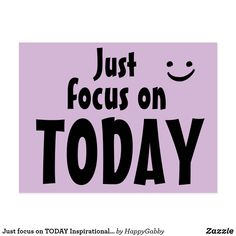 Shop Just focus on TODAY Inspirational Quote Print Cute Postcard created by HappyGabby. Positive Words, Positive Thoughts, Positive Vibes, Positive Quotes, Quick Quotes, Self Love Quotes, Three Words, Wise Words, Season Quotes
