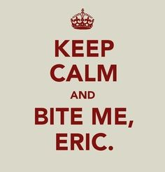 Mmhmm Eric Northman go right ahead you beautiful piece of man! ....or vamp.... Either way.