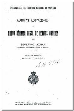 Algunas acotaciones al nuevo régimen legal de retiros obreros / por Severino Aznar. - Madrid : Sobrinos de la sucesora de M. Minuesa de los Ríos, 1924. - 2a ed. corr. y aum.