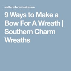 9 Ways to Make a Bow For A Wreath | Southern Charm Wreaths