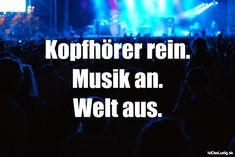 Kopfhörer rein. Musik an. Welt aus. ... gefunden auf https://www.istdaslustig.de/spruch/3505 #lustig #sprüche #fun #spass