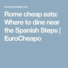 Rome cheap eats: Where to dine near the Spanish Steps | EuroCheapo
