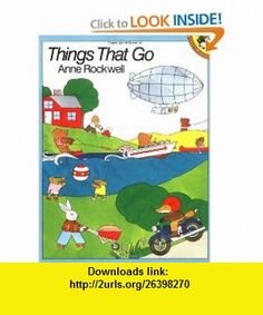 Things That Go (Picture Puffin) (9780140547887) Anne Rockwell , ISBN-10: 0140547886  , ISBN-13: 978-0140547887 ,  , tutorials , pdf , ebook , torrent , downloads , rapidshare , filesonic , hotfile , megaupload , fileserve