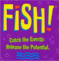 FISH! Philosophy :)