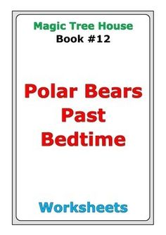 "37 pages of worksheets for Magic Tree House #12 ""Polar Bears Past Bedtime"""