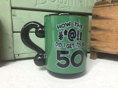 How The #*@!! Did I Get To Be 50 Coffee Mug Gag Gift Joke Over The Hill Old Bday #LaidBack