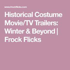 Historical Costume Movie/TV Trailers: Winter & Beyond | Frock Flicks