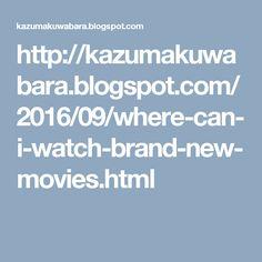 http://kazumakuwabara.blogspot.com/2016/09/where-can-i-watch-brand-new-movies.html