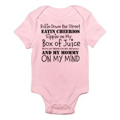 rollin down the street eating cheerios, sippin on my box of juice, with my mommy on my mind and my mind on my mommy. LOL SO FUNNY!