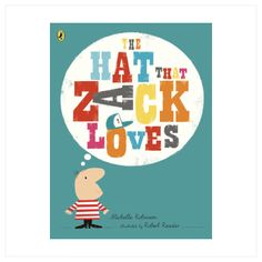 The Hat That Zack Loves, written by Michelle Robinson, illustrated by Robert Reader - July 2017