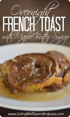 Easy Overnight French Toast {with Warm Maple Butter Syrup} The BEST brunch recipe EVER!  Just whip up the night before and bake before serving! #brunch #recipe #breakfast