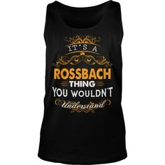 Its a ROSSBACH Thing You Wouldnt Understand - ROSSBACH T Shirt ROSSBACH Hoodie ROSSBACH Family ROSSBACH Tee ROSSBACH Name ROSSBACH lifestyle ROSSBACH shirt ROSSBACH names #gift #ideas #Popular #Everything #Videos #Shop #Animals #pets #Architecture #Art #Cars #motorcycles #Celebrities #DIY #crafts #Design #Education #Entertainment #Food #drink #Gardening #Geek #Hair #beauty #Health #fitness #History #Holidays #events #Home decor #Humor #Illustrations #posters #Kids #parenting #Men #Outdoors…