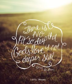 There is pit so deep that God's love is not deeper still.
