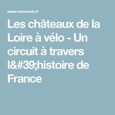 Les châteaux de la Loire à vélo - Un circuit à travers l'histoire de France
